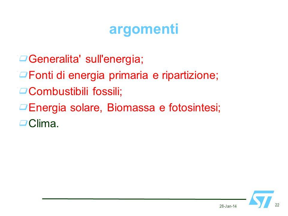 28-Jan-14 22 argomenti Generalita' sull'energia; Fonti di energia primaria e ripartizione; Combustibili fossili; Energia solare, Biomassa e fotosintes