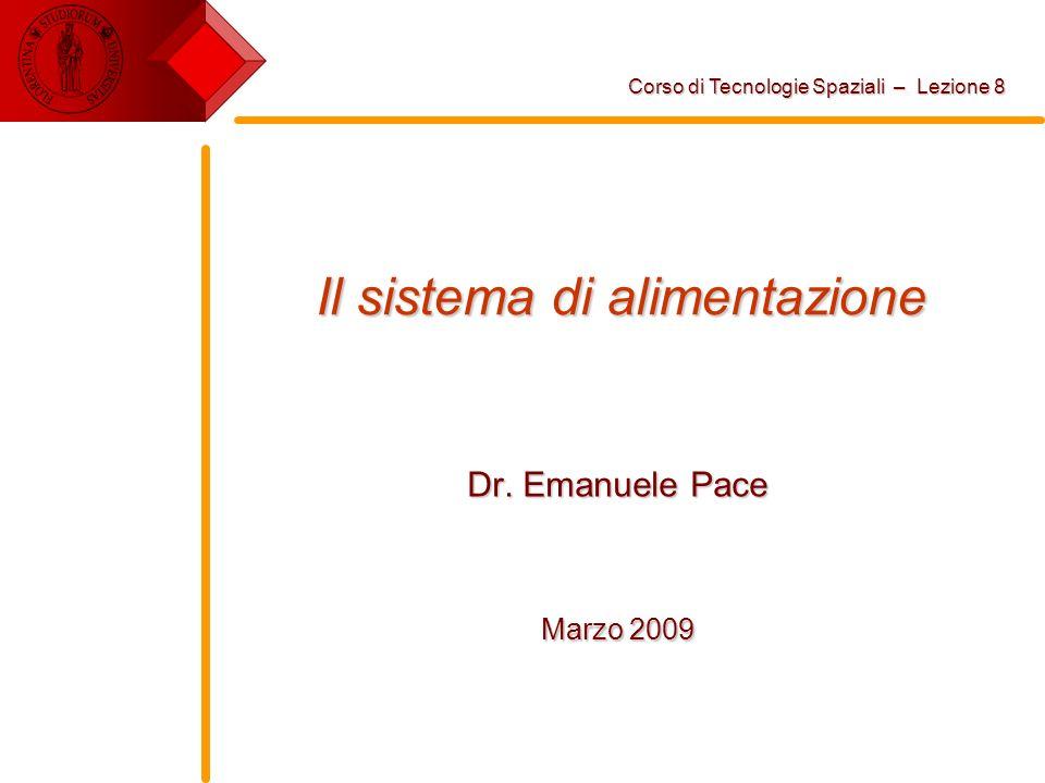 Il sistema di alimentazione Dr. Emanuele Pace Marzo 2009 Corso di Tecnologie Spaziali – Lezione 8