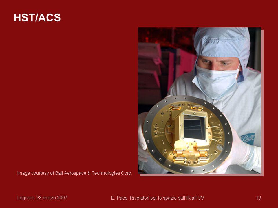Legnaro, 28 marzo 2007 E. Pace, Rivelatori per lo spazio dall'IR all'UV13 HST/ACS Image courtesy of Ball Aerospace & Technologies Corp.