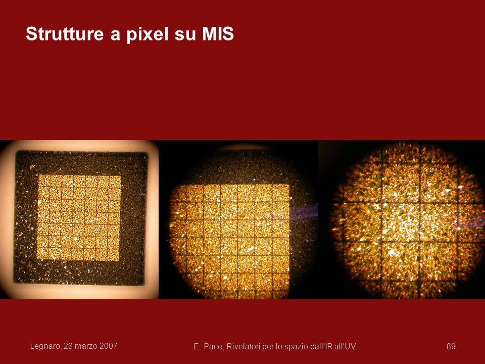 Legnaro, 28 marzo 2007 E. Pace, Rivelatori per lo spazio dall'IR all'UV89 Strutture a pixel su MIS