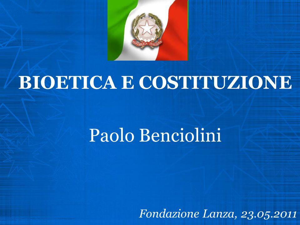 BIOETICA E COSTITUZIONE Paolo Benciolini Fondazione Lanza, 23.05.2011