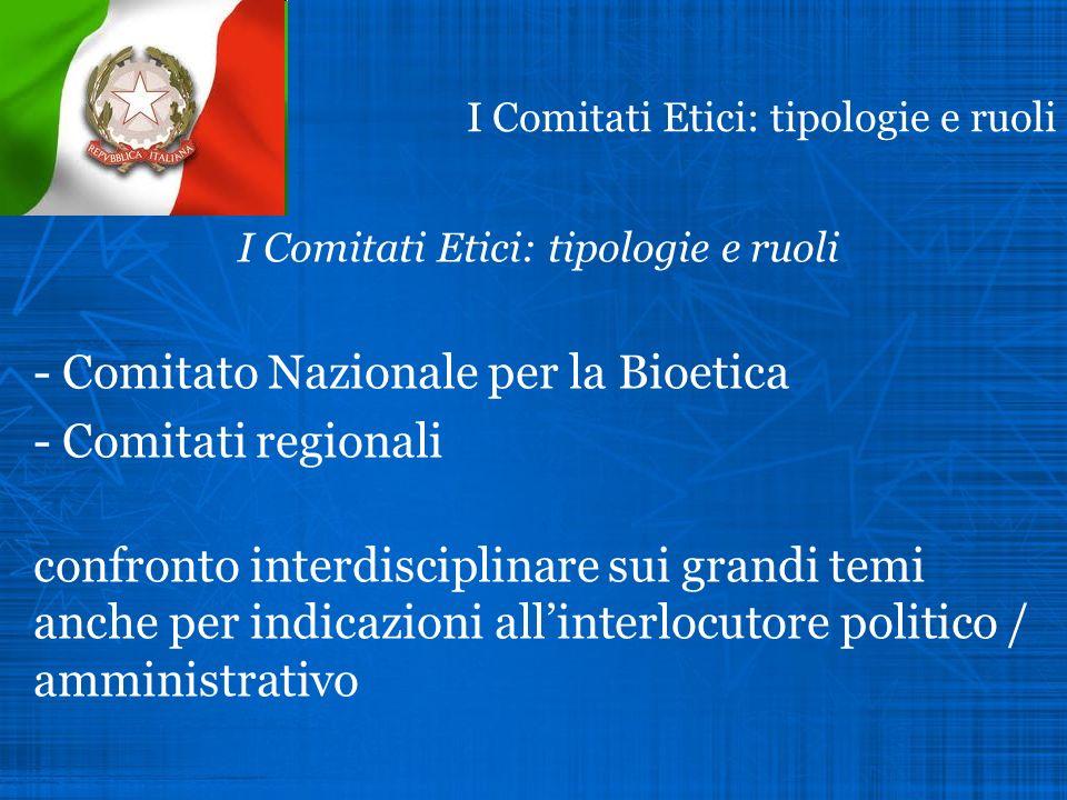 I Comitati Etici: tipologie e ruoli - Comitato Nazionale per la Bioetica - Comitati regionali confronto interdisciplinare sui grandi temi anche per in