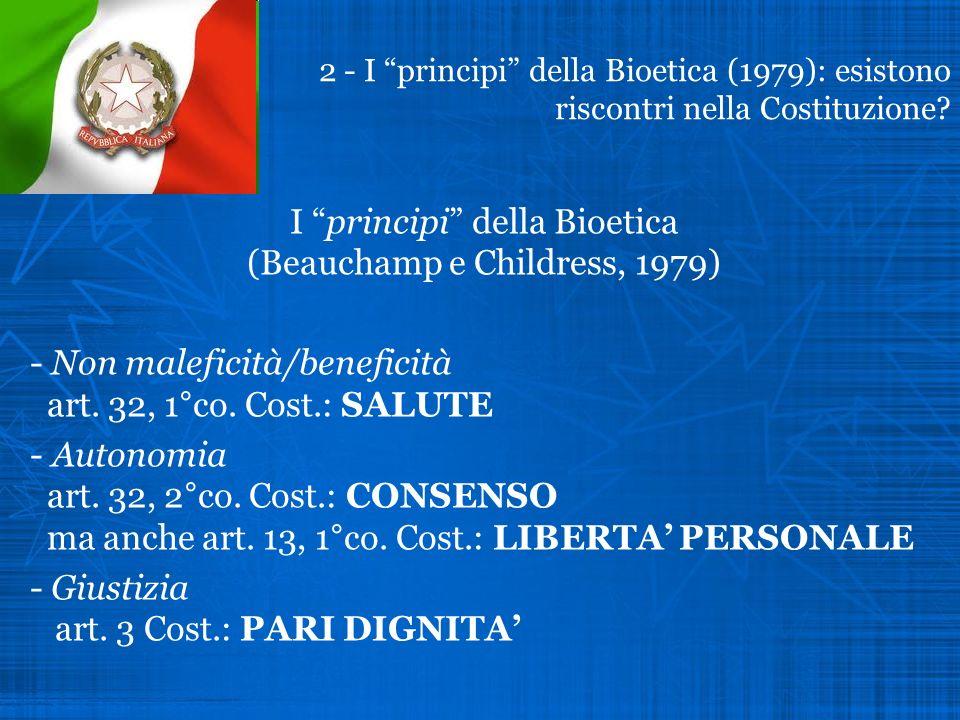 2 - I principi della Bioetica (1979): esistono riscontri nella Costituzione? I principi della Bioetica (Beauchamp e Childress, 1979) - Non maleficità/