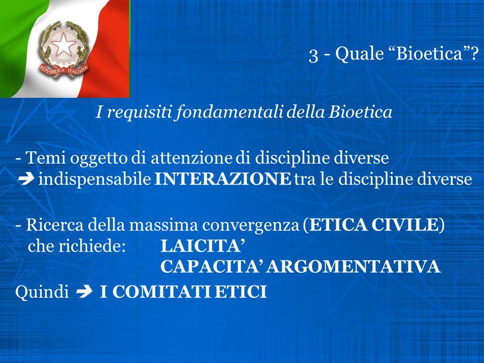 3 - Quale Bioetica? I requisiti fondamentali della Bioetica - Temi oggetto di attenzione di discipline diverse indispensabile INTERAZIONE tra le disci