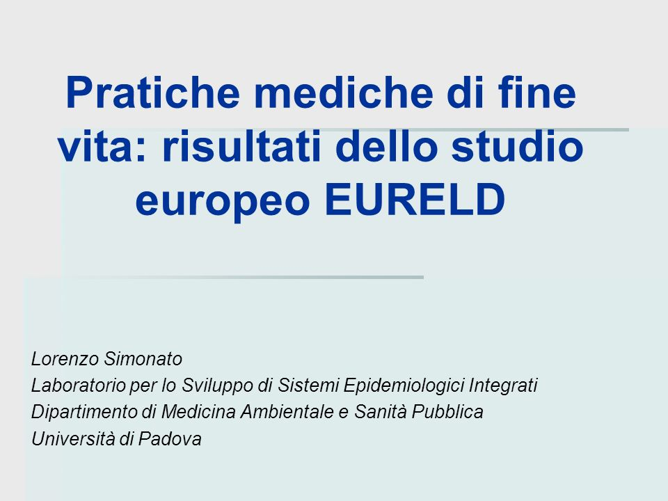 Pratiche mediche di fine vita: risultati dello studio europeo EURELD Lorenzo Simonato Laboratorio per lo Sviluppo di Sistemi Epidemiologici Integrati