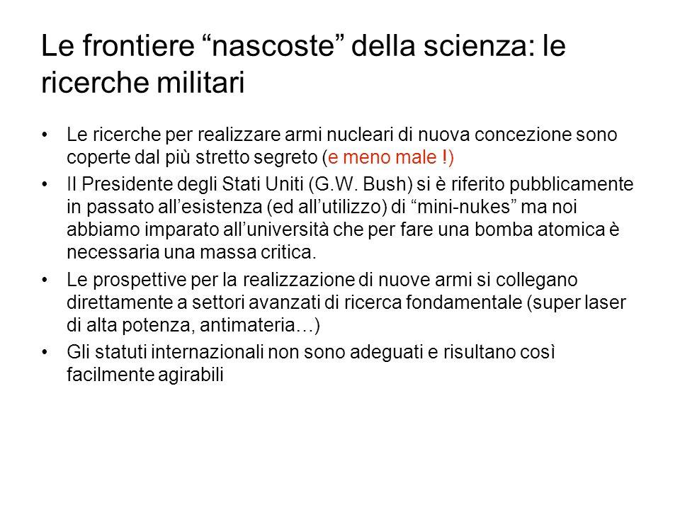 Le frontiere nascoste della scienza: le ricerche militari Le ricerche per realizzare armi nucleari di nuova concezione sono coperte dal più stretto se