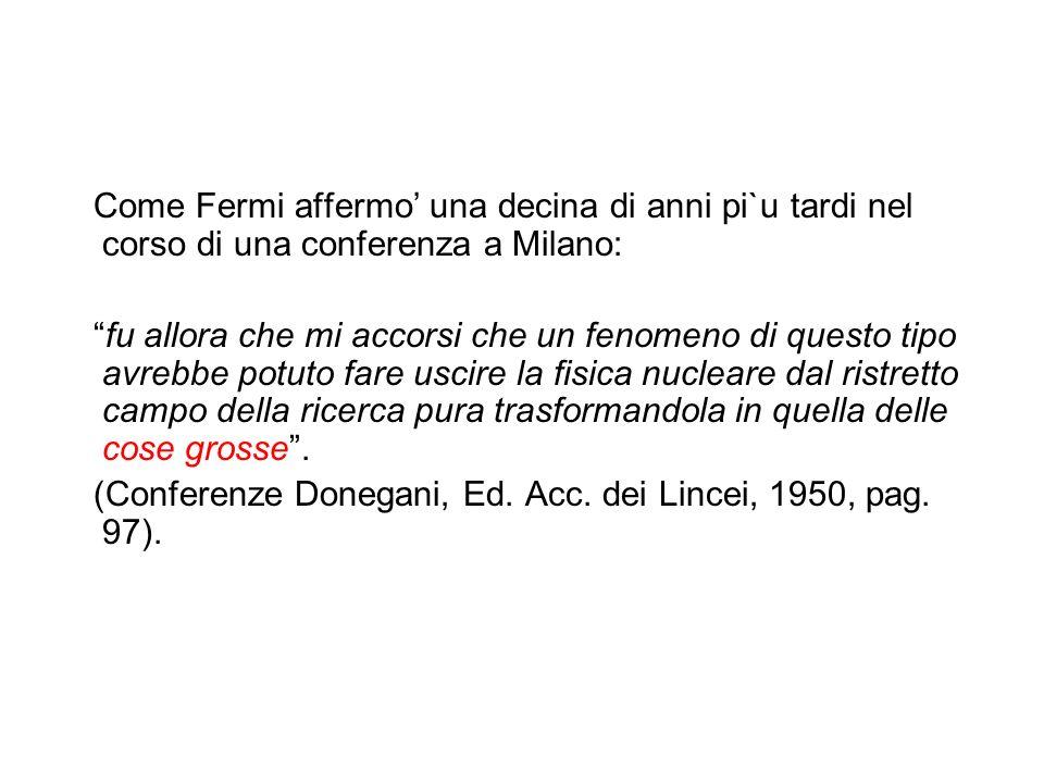 Come Fermi affermo una decina di anni pi`u tardi nel corso di una conferenza a Milano: fu allora che mi accorsi che un fenomeno di questo tipo avrebbe