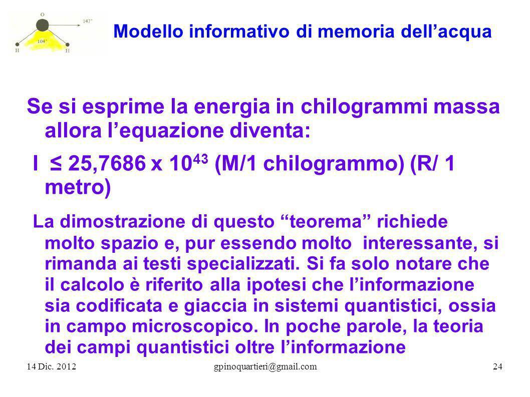 Modello informativo di memoria dellacqua Se si esprime la energia in chilogrammi massa allora lequazione diventa: I 25,7686 x 10 43 (M/1 chilogrammo)