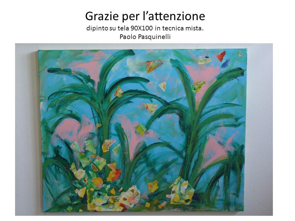 Grazie per lattenzione dipinto su tela 90X100 in tecnica mista. Paolo Pasquinelli