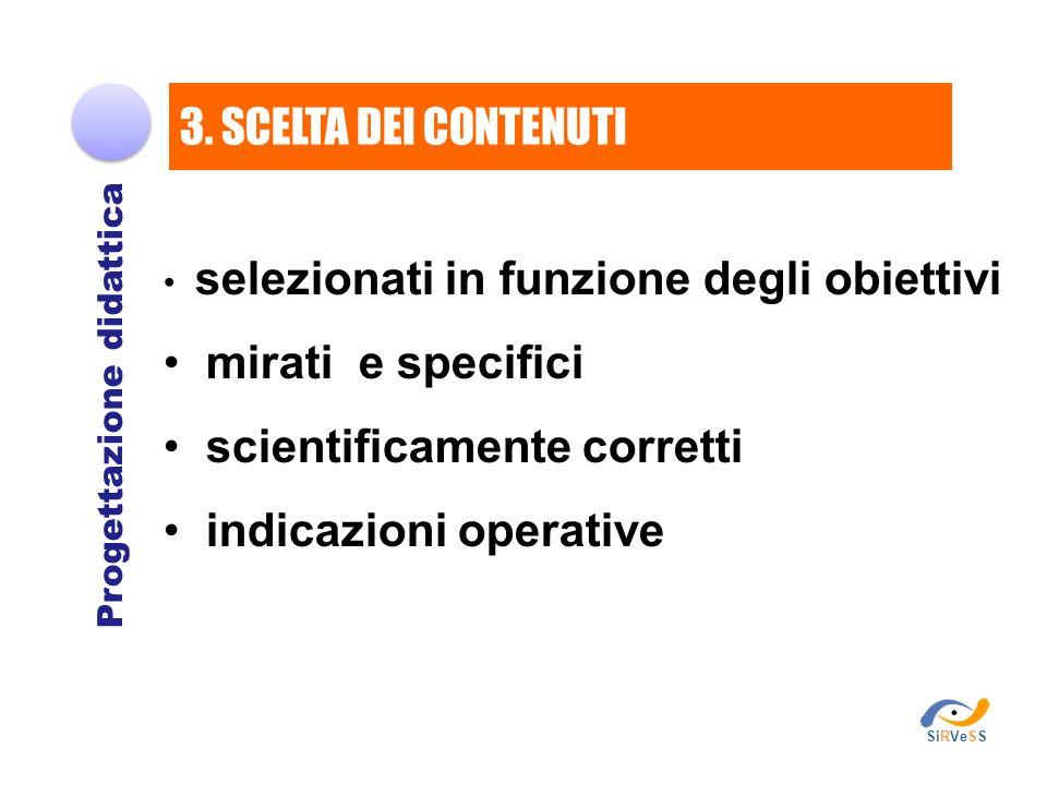 selezionati in funzione degli obiettivi mirati e specifici scientificamente corretti indicazioni operative Progettazione didattica 3. SCELTA DEI CONTE