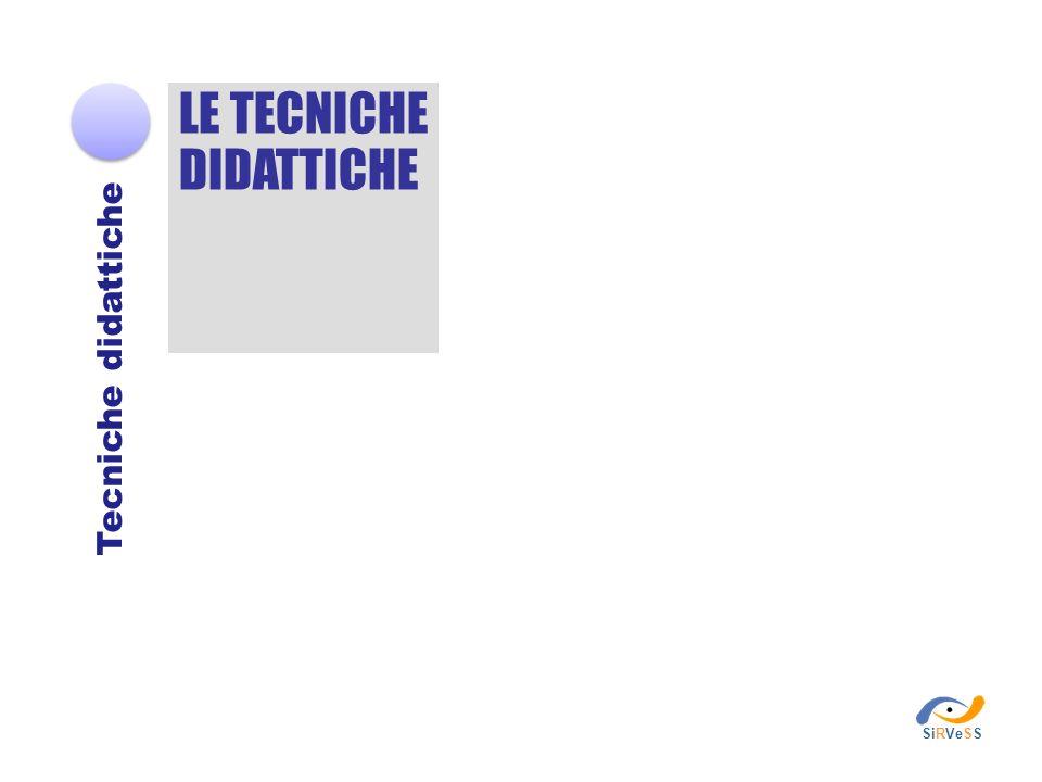 LE TECNICHE DIDATTICHE Tecniche didattiche SiRVeSS
