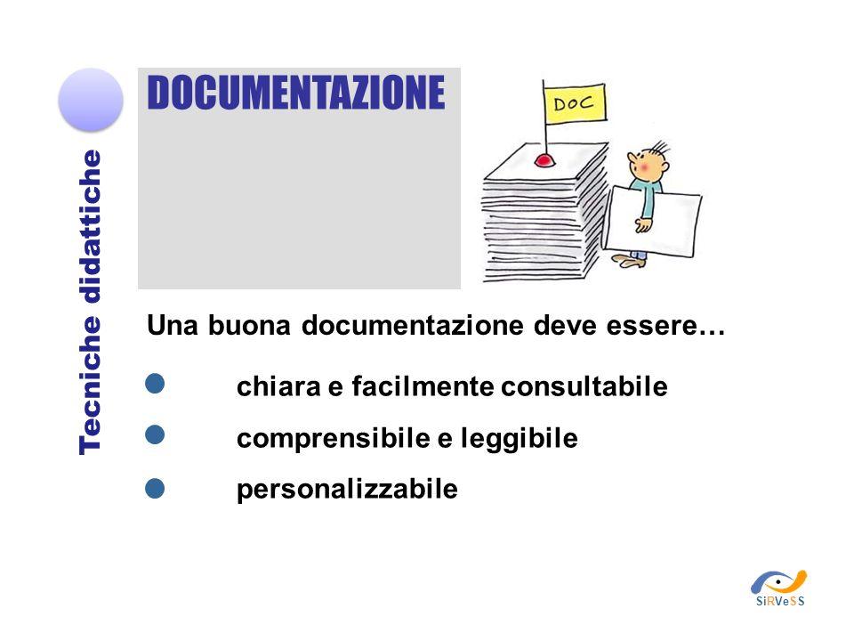 DOCUMENTAZIONE Tecniche didattiche Una buona documentazione deve essere… chiara e facilmente consultabile comprensibile e leggibile personalizzabile S