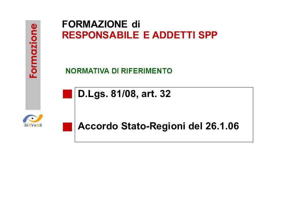 FORMAZIONE di RESPONSABILE E ADDETTI SPP D.Lgs. 81/08, art. 32 Accordo Stato-Regioni del 26.1.06 Formazione NORMATIVA DI RIFERIMENTO