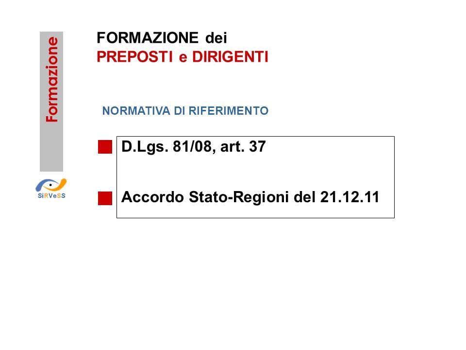 FORMAZIONE dei PREPOSTI e DIRIGENTI D.Lgs. 81/08, art. 37 Accordo Stato-Regioni del 21.12.11 Formazione NORMATIVA DI RIFERIMENTO