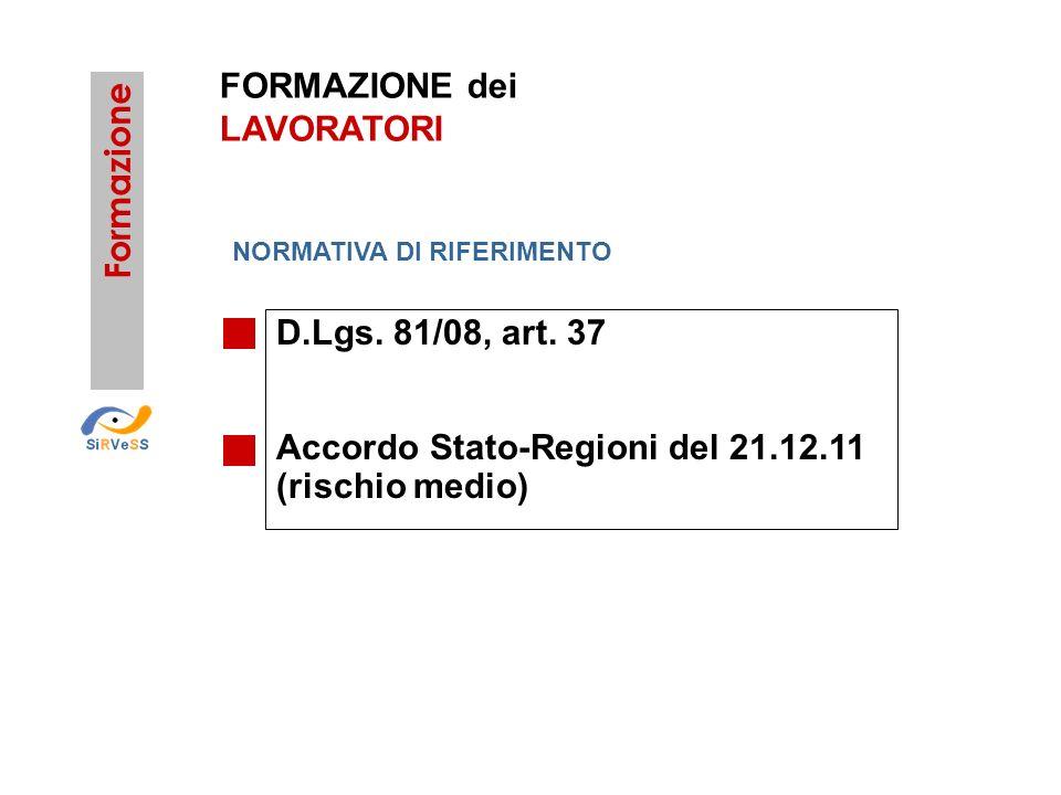 FORMAZIONE dei LAVORATORI D.Lgs. 81/08, art. 37 Accordo Stato-Regioni del 21.12.11 (rischio medio) Formazione NORMATIVA DI RIFERIMENTO