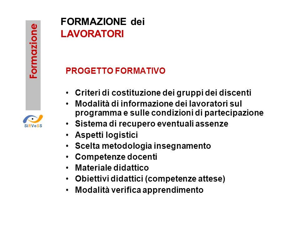 Formazione FORMAZIONE dei LAVORATORI PROGETTO FORMATIVO Criteri di costituzione dei gruppi dei discenti Modalità di informazione dei lavoratori sul pr