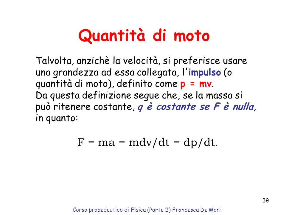 Corso propedeutico di Fisica (Parte 2) Francesca De Mori 38 Centrifuga Utilizza una forte acc.centripeta per svolgere compiti come la separazione dei