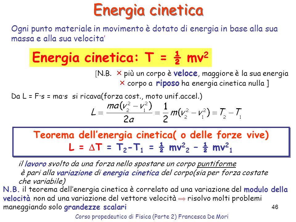 Corso propedeutico di Fisica (Parte 2) Francesca De Mori 45 Energia Energia = capacità potenziale di compiere lavoro meccanico stessa unità di misura