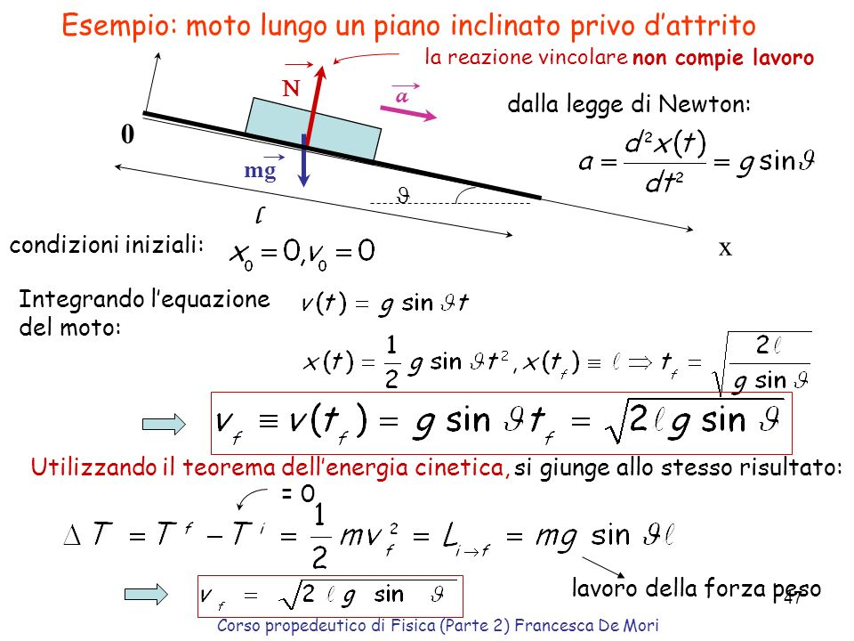 Corso propedeutico di Fisica (Parte 2) Francesca De Mori 46 Energia cinetica Ogni punto materiale in movimento è dotato di energia in base alla sua ma