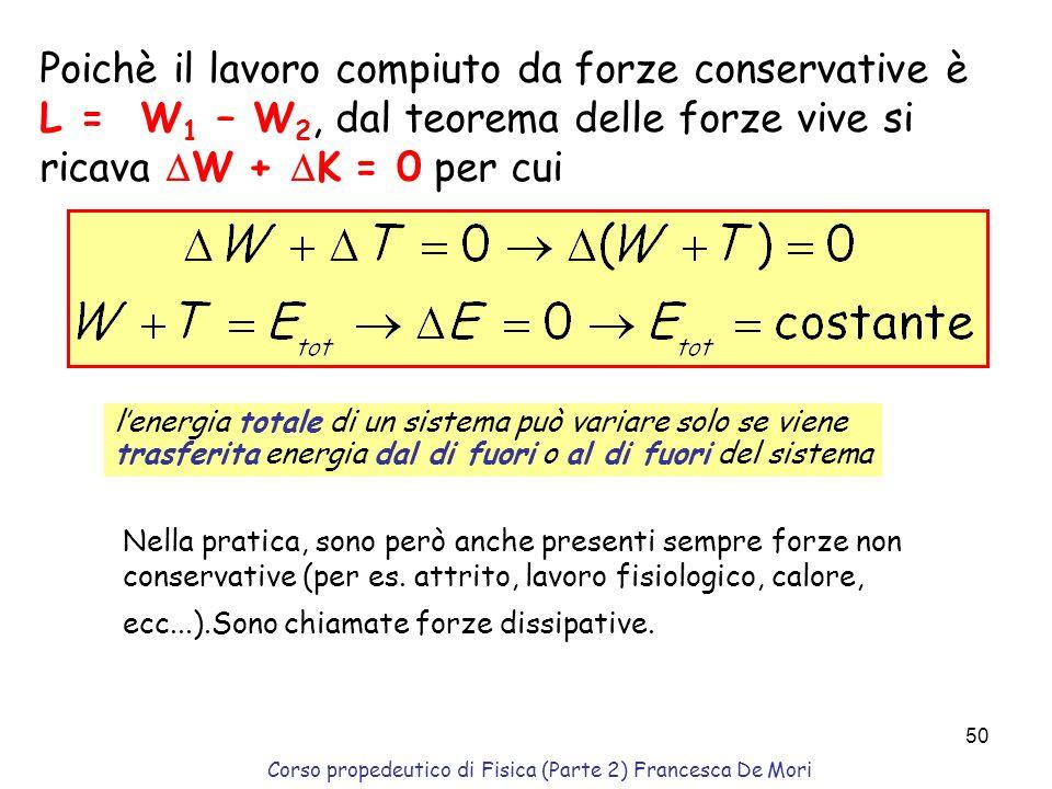 Corso propedeutico di Fisica (Parte 2) Francesca De Mori 49 Per un campo di forza conservativo, si definisce energia potenziale quella funzione dei pu