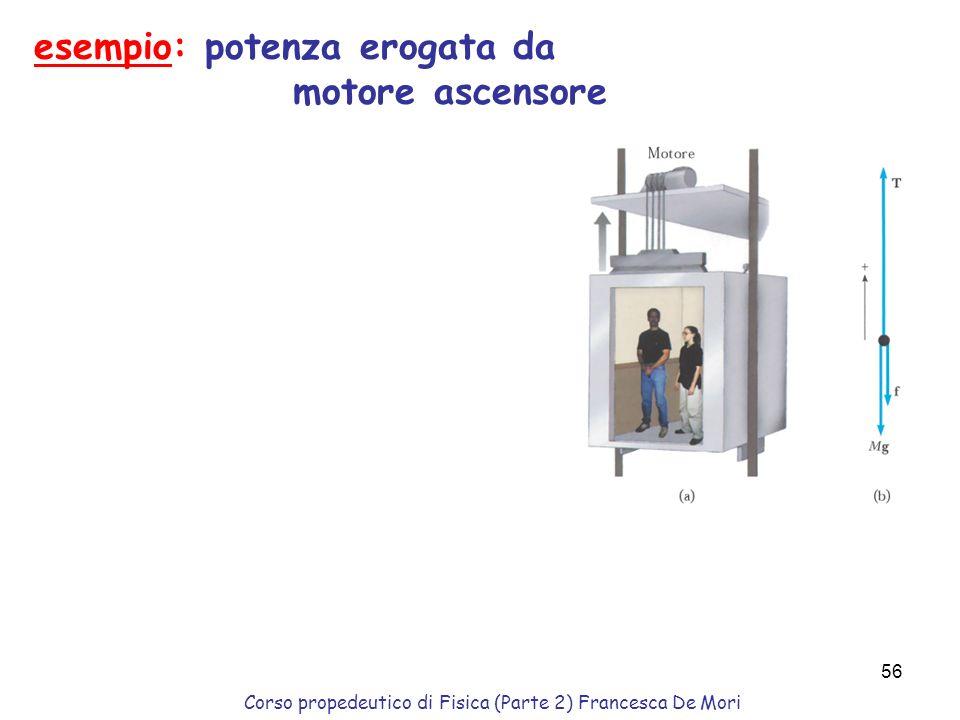 Corso propedeutico di Fisica (Parte 2) Francesca De Mori 55 lavoro compiuto per unità di tempo ad un dato istante : Unità di misura (S.I.) : [P] = [W]