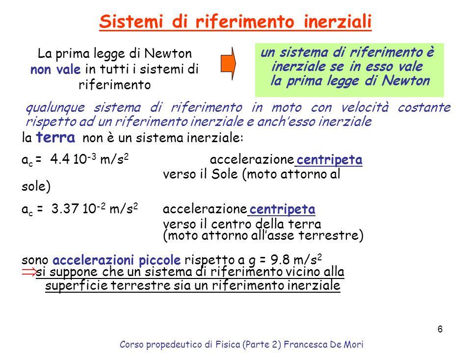 Corso propedeutico di Fisica (Parte 2) Francesca De Mori 5 Leggi della dinamica(1) Principio di inerzia Ogni corpo mantiene il suo stato di quiete o d
