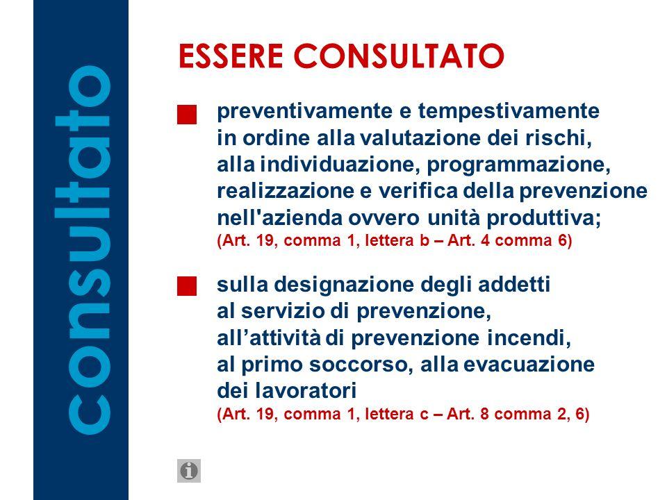 consultato ESSERE CONSULTATO preventivamente e tempestivamente in ordine alla valutazione dei rischi, alla individuazione, programmazione, realizzazio