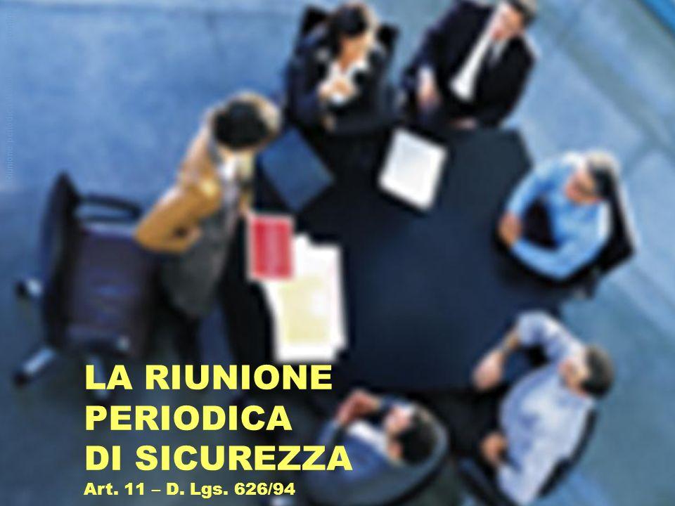 LA RIUNIONE PERIODICA DI SICUREZZA Art. 11 – D. Lgs. 626/94 Riunione periodica di sicurezza (copertina)