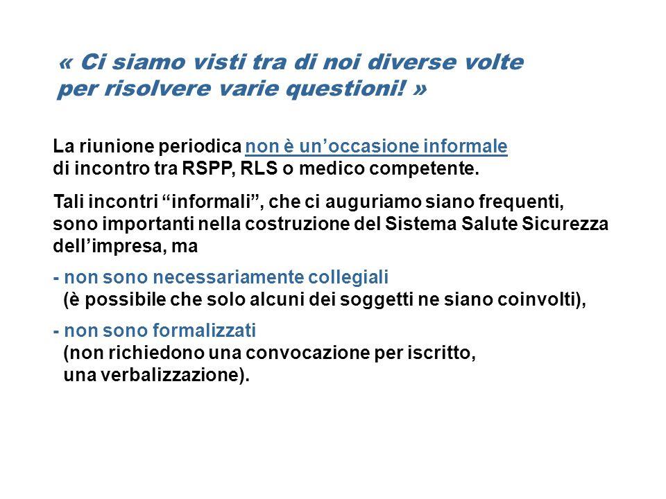 La riunione periodica non è unoccasione informale di incontro tra RSPP, RLS o medico competente. Tali incontri informali, che ci auguriamo siano frequ
