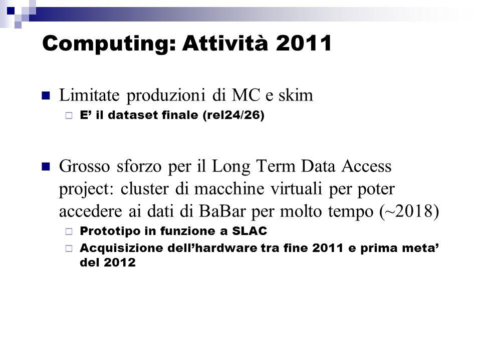 Computing: attività INFN 2011 Padova (Stroili): Mantenimento seconda copia dei raw data CNAF (Fella): Analisi AWG Charm + Y(3S) + Y(2S) Tasks tipo C: Chair CSC, chair LTDA advisory committee, editor of computing section of B-Factories book(Bianchi) C.