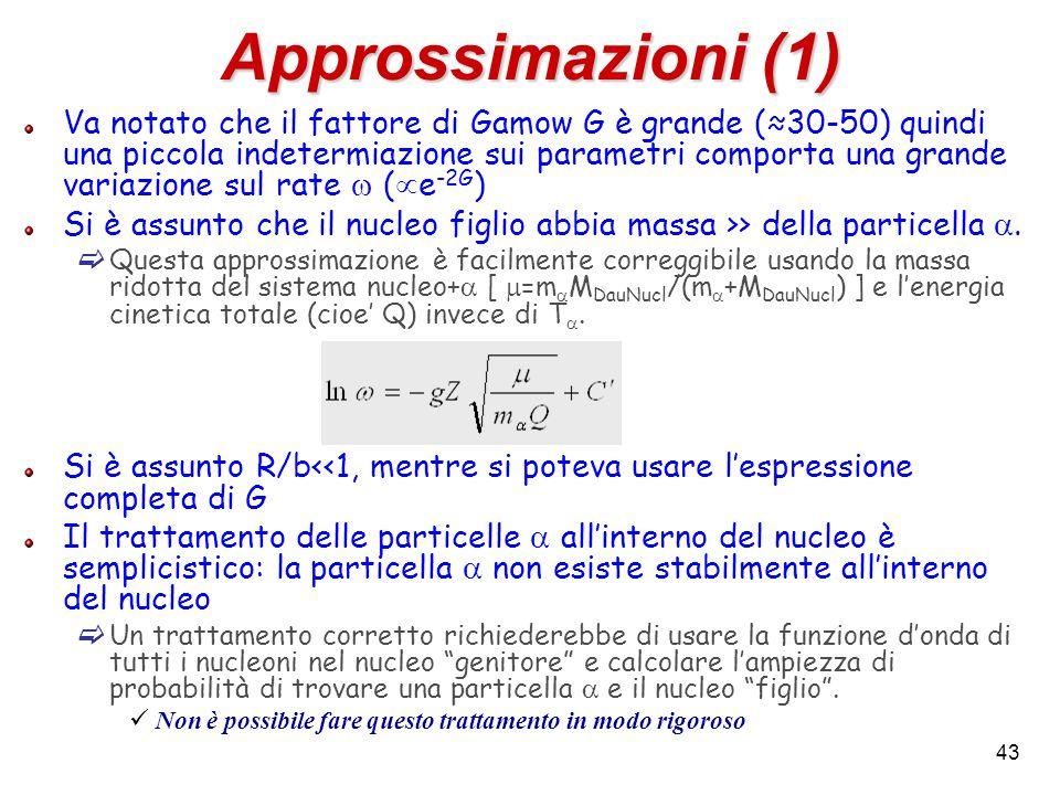 43 Approssimazioni (1) Va notato che il fattore di Gamow G è grande (30-50) quindi una piccola indetermiazione sui parametri comporta una grande varia