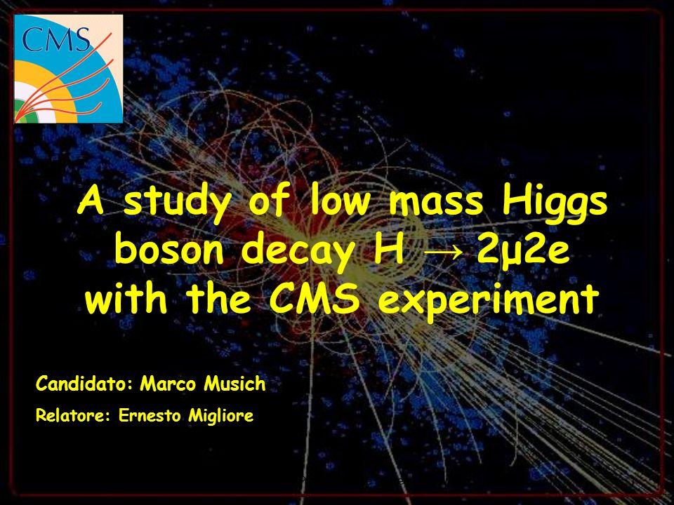 24/09/07M. Musich - Presentazione Laurea Magistrale1 A study of low mass Higgs boson decay H 2μ2e with the CMS experiment Candidato: Marco Musich Rela