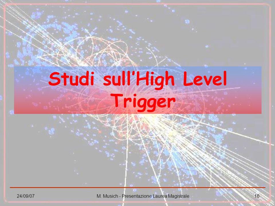 24/09/07M. Musich - Presentazione Laurea Magistrale16 Studi sullHigh Level Trigger