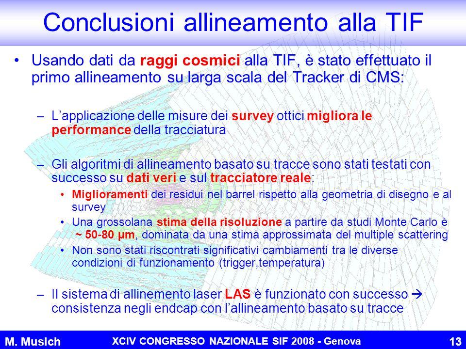 M. Musich XCIV CONGRESSO NAZIONALE SIF 2008 - Genova 13 Usando dati da raggi cosmici alla TIF, è stato effettuato il primo allineamento su larga scala