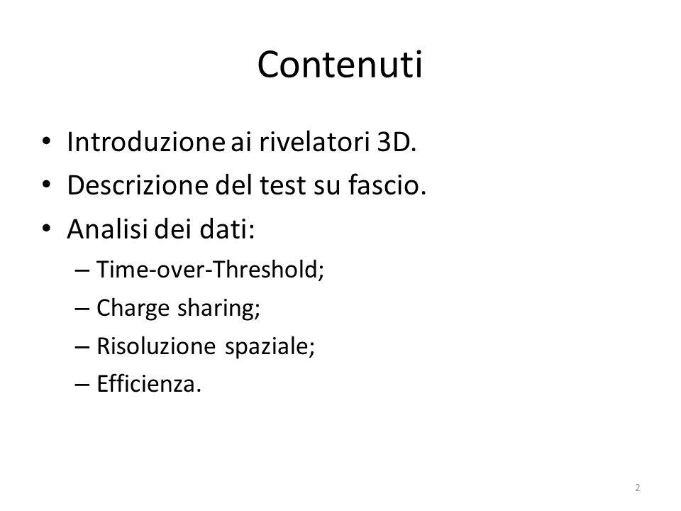 Contenuti Introduzione ai rivelatori 3D. Descrizione del test su fascio. Analisi dei dati: – Time-over-Threshold; – Charge sharing; – Risoluzione spaz