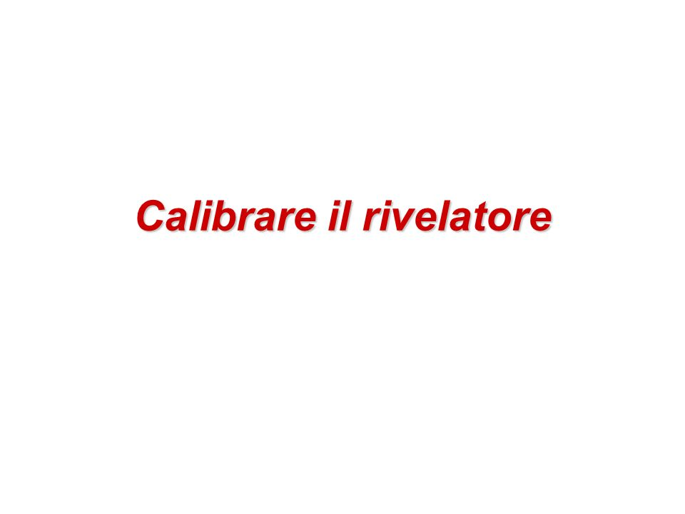 Calibrare il rivelatore