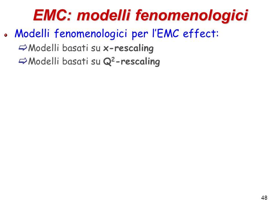 EMC: modelli fenomenologici Modelli fenomenologici per lEMC effect: Modelli basati su x-rescaling Modelli basati su Q 2 -rescaling 48