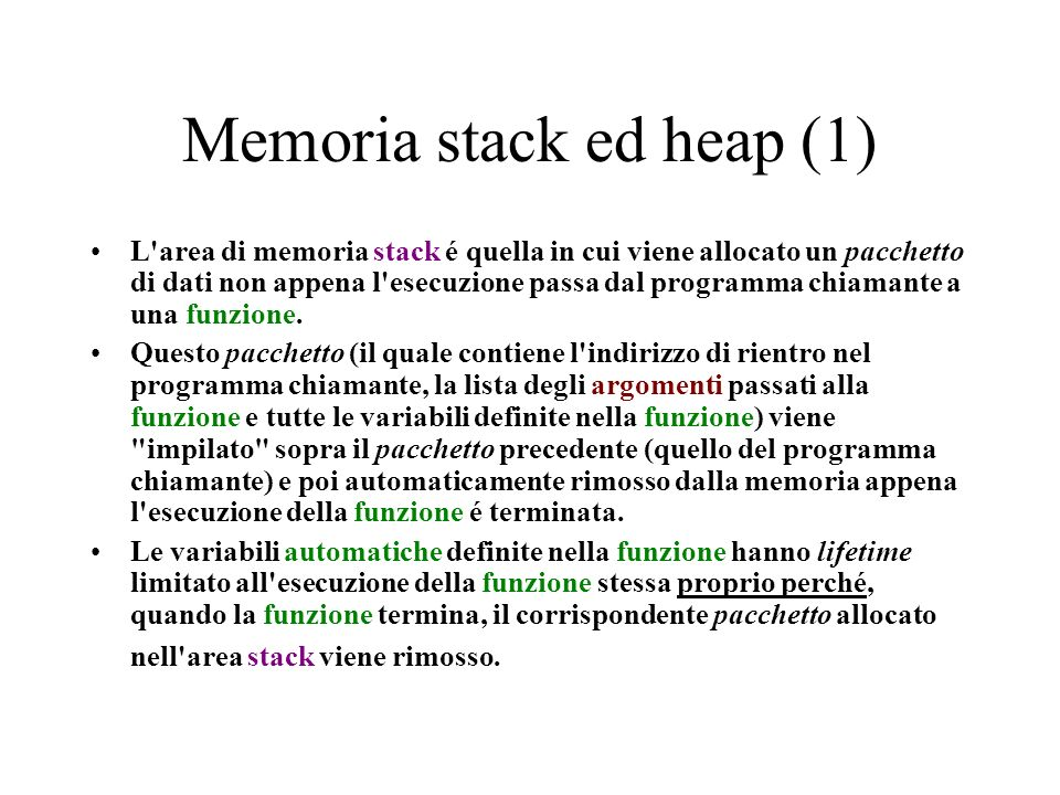 Memoria stack ed heap (1) L'area di memoria stack é quella in cui viene allocato un pacchetto di dati non appena l'esecuzione passa dal programma chia