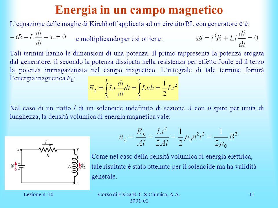Lezione n. 10Corso di Fisica B, C.S.Chimica, A.A. 2001-02 11 Energia in un campo magnetico Lequazione delle maglie di Kirchhoff applicata ad un circui