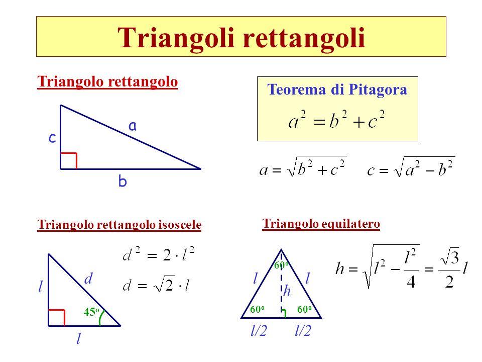 Triangoli rettangoli a b c Triangolo rettangolo Teorema di Pitagora Triangolo rettangolo isoscele d l l 45 o Triangolo equilatero 60 o ll h l/2