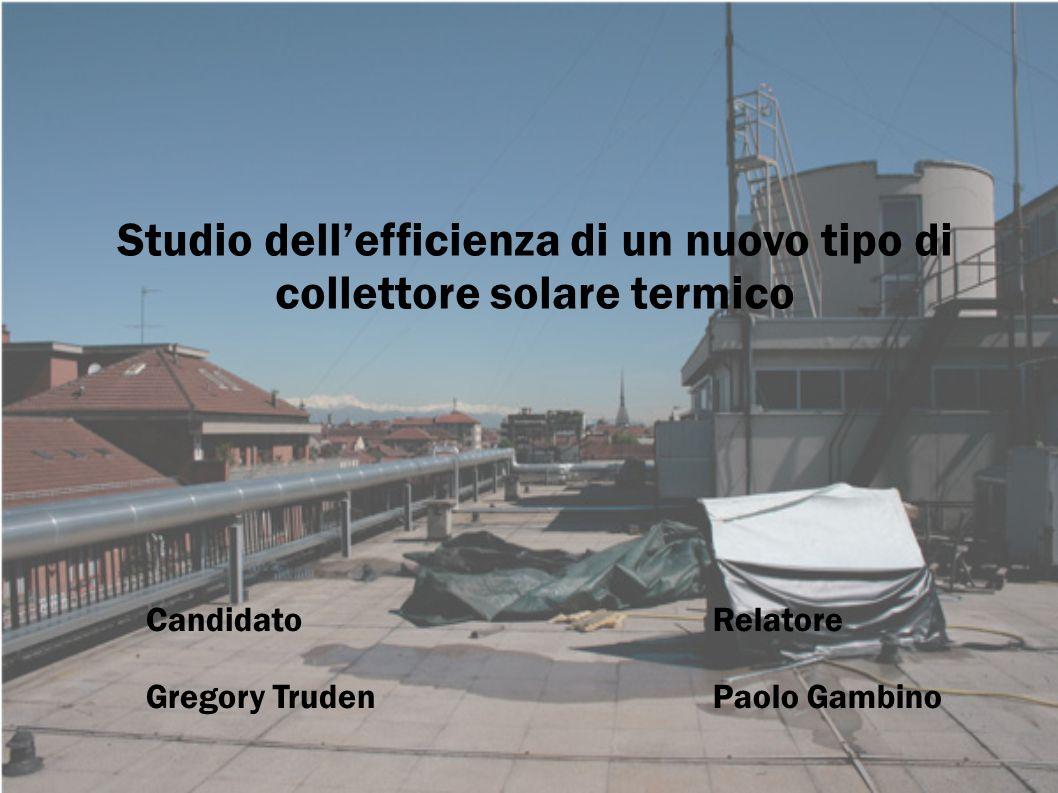 Candidato Gregory Truden Relatore Paolo Gambino Studio dellefficienza di un nuovo tipo di collettore solare termico