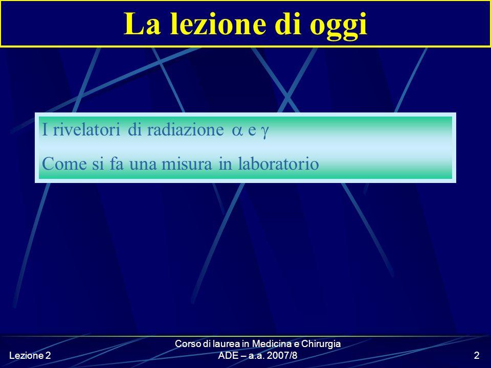Lezione 2 Laboratorio e tecniche di misura della radioattività Corso di Laurea in Medicina e Chirurgia Anno accademico 2007 – 2008 ADE