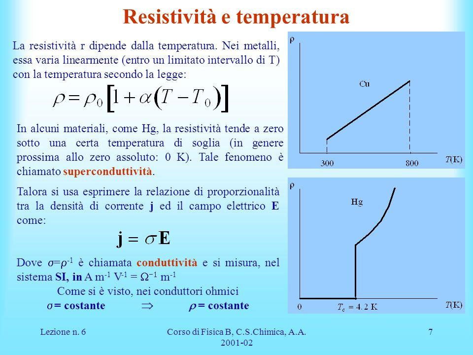 Lezione n. 6Corso di Fisica B, C.S.Chimica, A.A. 2001-02 7 Resistività e temperatura La resistività r dipende dalla temperatura. Nei metalli, essa var