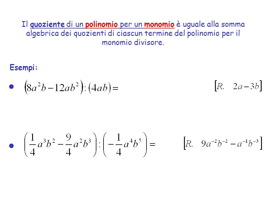 Il quoziente di un polinomio per un monomio è uguale alla somma algebrica dei quozienti di ciascun termine del polinomio per il monomio divisore. Esem
