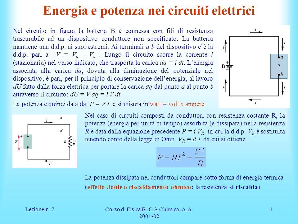 Lezione n. 7Corso di Fisica B, C.S.Chimica, A.A. 2001-02 1 Energia e potenza nei circuiti elettrici Nel circuito in figura la batteria B è connessa co