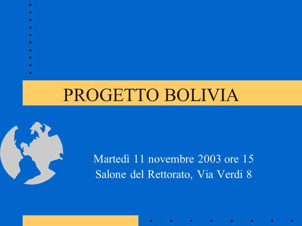PROGETTO BOLIVIA Martedì 11 novembre 2003 ore 15 Salone del Rettorato, Via Verdi 8
