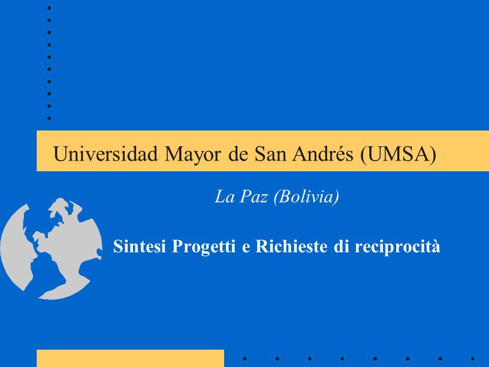 Universidad Mayor de San Andrés (UMSA) La Paz (Bolivia) Sintesi Progetti e Richieste di reciprocità