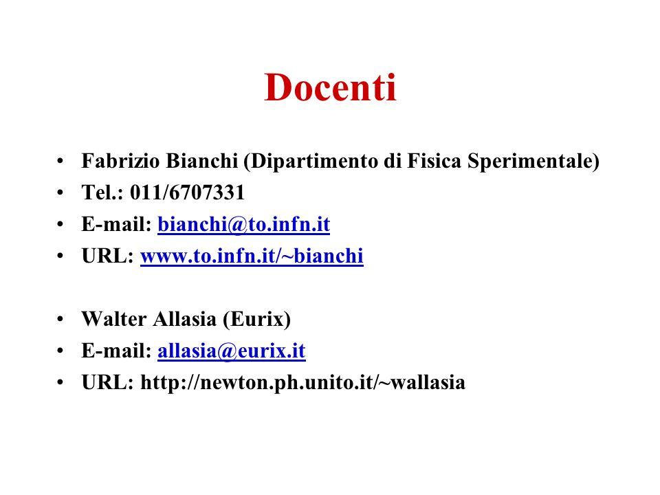 Docenti Fabrizio Bianchi (Dipartimento di Fisica Sperimentale) Tel.: 011/6707331 E-mail: bianchi@to.infn.itbianchi@to.infn.it URL: www.to.infn.it/~bianchiwww.to.infn.it/~bianchi Walter Allasia (Eurix) E-mail: allasia@eurix.itallasia@eurix.it URL: http://newton.ph.unito.it/~wallasia