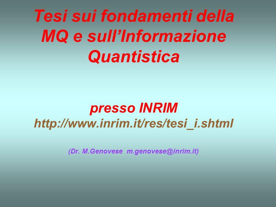 Tesi sui fondamenti della MQ e sullInformazione Quantistica presso INRIM http://www.inrim.it/res/tesi_i.shtml (Dr.