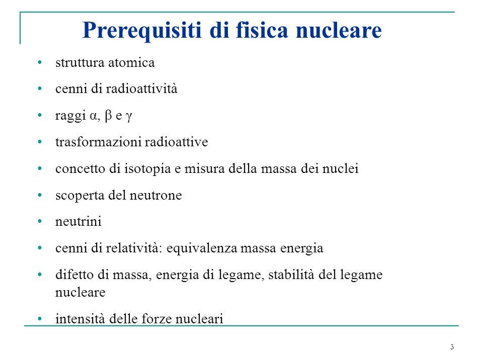 3 Prerequisiti di fisica nucleare struttura atomica cenni di radioattività raggi α, β e γ trasformazioni radioattive concetto di isotopia e misura del
